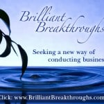 A blue background with a leaved branch tip touching water and making a ripple effect. Word: Brilliant Breakthroughs: Seeking a new way of conducting business? Demonstrating that we support National Small Business Week.