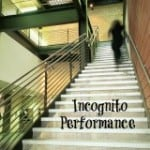 Incognito Performance by Maggie Mongan of Brilliant Breakthroughs, Inc.