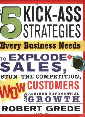 Book cover of Book being reviewed in Blog post: 5 Kick-Ass Strategies Every Business Needs.