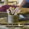 """Coach Lombardi said, """"Winners are made."""" illustrated by a potter forming or molding a piece of clay on a potters wheel."""
