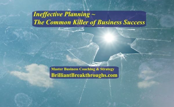 Ineffective planning kills business success by BrilliantBreakthroughs.com Illustrated by a shattered window with a sun shining through the other side.