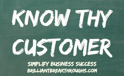 """Defining YOUR Ideal Customer is Crucial To Business Success. Brilliant Breakthroughs, Inc. Business Coaching illustrated with """" Know Thy Customer"""" written on a green chalkboard."""