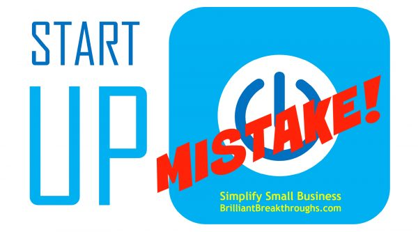 "Business Coaching by Brilliant Breakthroughs, Inc. startup mistake illustrated by image of ""start up"" on the left and ""on""image on write with the word MISTAKE in read over the On button."
