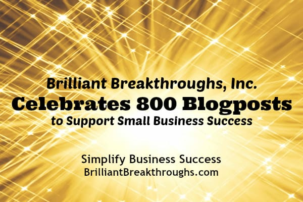 Business Coaching by Brilliant Breakthroughs, Inc. Illustrates: Celebrates delivering 800 blogposts to Small Business Owners.