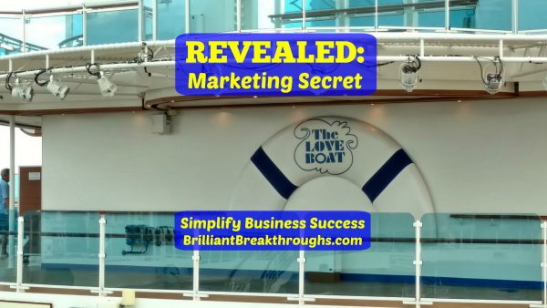 """Business Coaching by Brilliant Breakthroughs, Inc. Sharing: Marketing Secret being revealed by image taken while on a cruise. """"The Love Boat"""" logo found on the ship."""