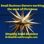 Business Coaching by Brilliant Breakthroughs, Inc. Working the week of Christmas for Small Business Owners. Illustrated by a star burst showing the way.