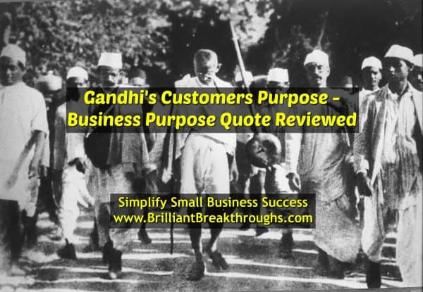 Business Coaching by Brilliant Breakthroughs, Inc. addressing Gandhi's quote of the Customers Purpose for Business Success.