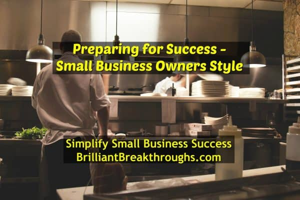 Business Coaching by Brilliant Breakthroughs, Inc. Topic: Preparing for Small Business Success. Illustrated with a scene of a restaurant's preparation work station.