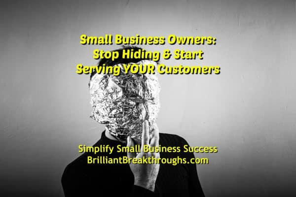 Business Coaching by Brilliant Breakthroughs, Inc. Stop Hiding from YOUR Customers illustrated by a black and white image of a man's face covered by aluminum foil.