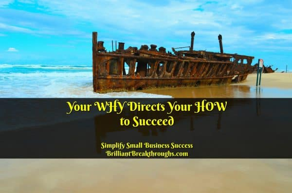 Business Coaching by Brilliant Breakthroughs, Inc. Your WHY directs Your HOW to Succeed illustrated by a deteriorated shipwreck on a tropical shore.