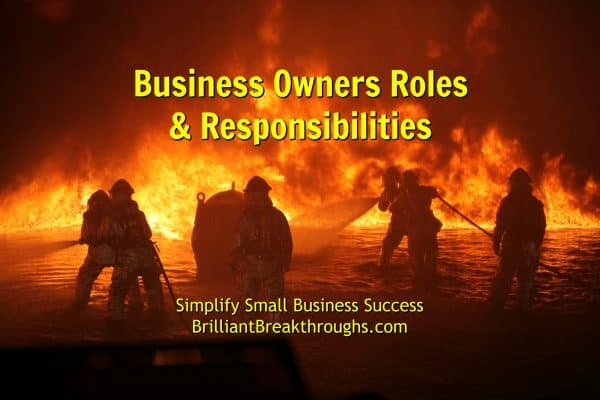Small Business Coaching by Brilliant Breakthroughs, Inc. addresses Owners balancing roles and responsibilities illustrated by fireman battling a big blazing fire.