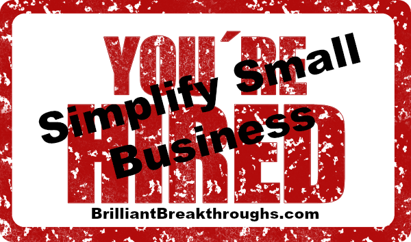 """Small Business Coaching by Brilliant Breakthroughs, Inc.: Small Business Owners Job Description illustrated with a red stamp stating """"You're hired"""""""