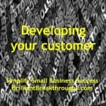 Small Business Coaching by Brilliant Breakthroughs, Inc. Topic: Developing Your Customer illustrated by gray words of Customer Service laying on top of one another.