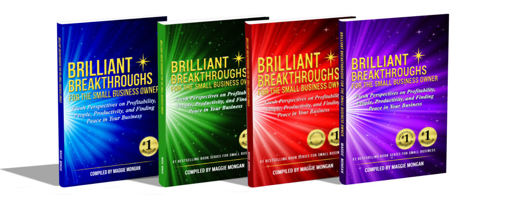 Brilliant Breakthroughs for the Small Business Owner - Vol 1-4